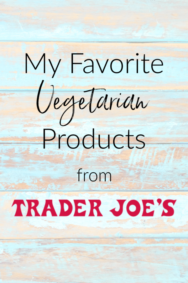 My Favorite Vegetarian Products from Trader Joe's