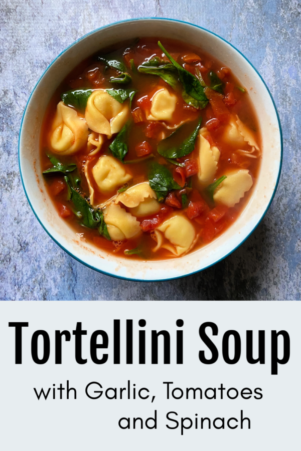 Tortellini Soup with Garlic, Tomatoes & Spinach